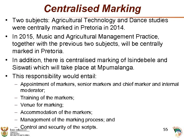 Centralised Marking • Two subjects: Agricultural Technology and Dance studies were centrally marked