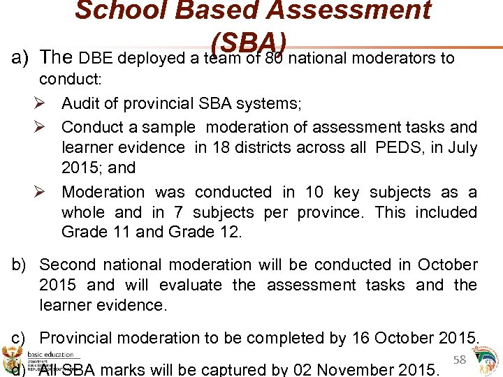 a) School Based Assessment (SBA) The DBE deployed a team of 80 national moderators