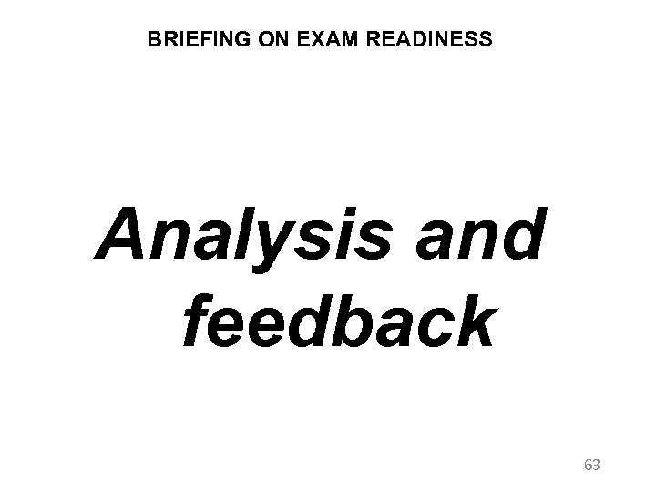 BRIEFING ON EXAM READINESS Analysis and feedback 63