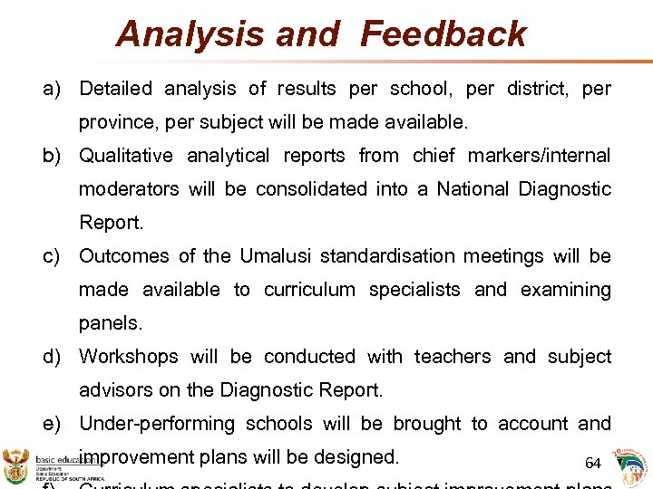Analysis and Feedback a) Detailed analysis of results per school, per district, per province,