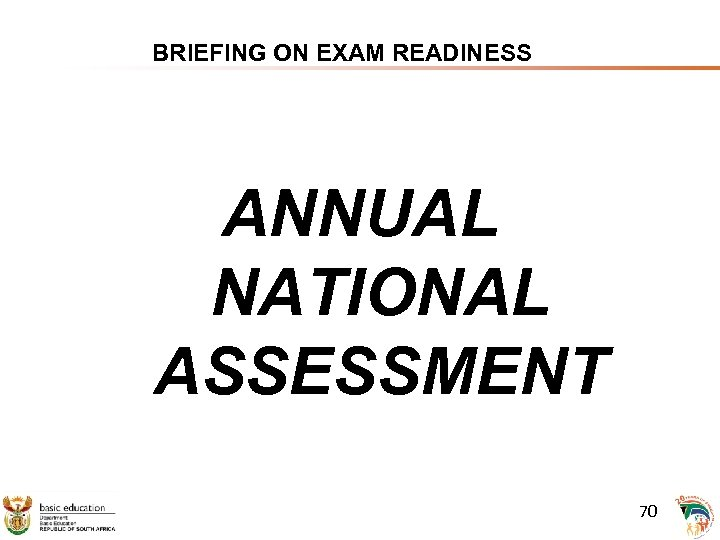 BRIEFING ON EXAM READINESS ANNUAL NATIONAL ASSESSMENT 70