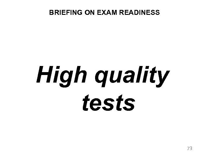 BRIEFING ON EXAM READINESS High quality tests 73