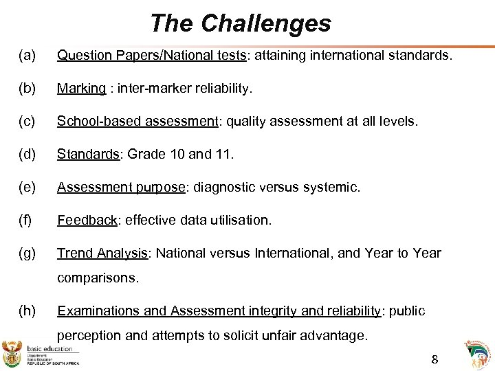 The Challenges (a) Question Papers/National tests: attaining international standards. (b) Marking : inter-marker reliability.