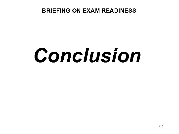 BRIEFING ON EXAM READINESS Conclusion 91
