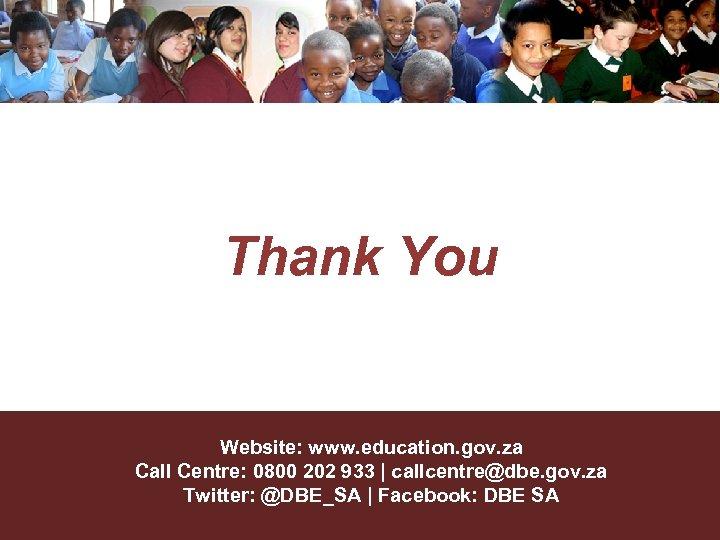 Thank You Website: www. education. gov. za Call Centre: 0800 202 933 | callcentre@dbe.