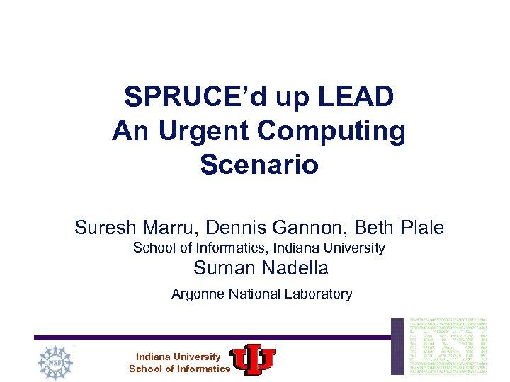 SPRUCE'd up LEAD An Urgent Computing Scenario Suresh Marru, Dennis Gannon, Beth Plale School