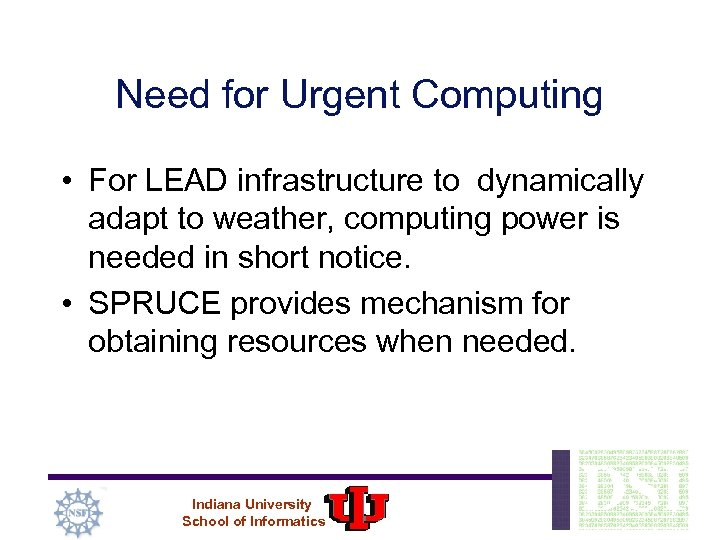 Need for Urgent Computing • For LEAD infrastructure to dynamically adapt to weather, computing