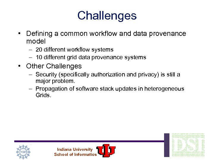 Challenges • Defining a common workflow and data provenance model – 20 different workflow