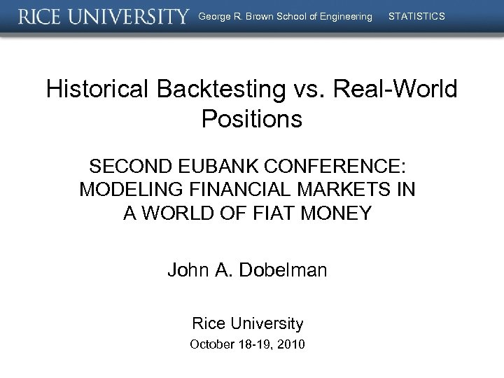 George R. Brown School of Engineering STATISTICS Historical Backtesting vs. Real-World Positions SECOND EUBANK