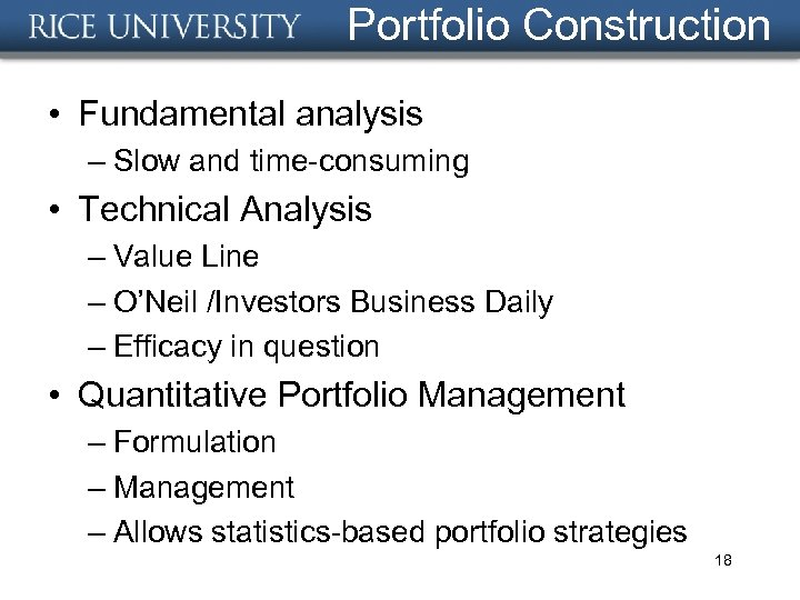Portfolio Construction • Fundamental analysis – Slow and time-consuming • Technical Analysis – Value