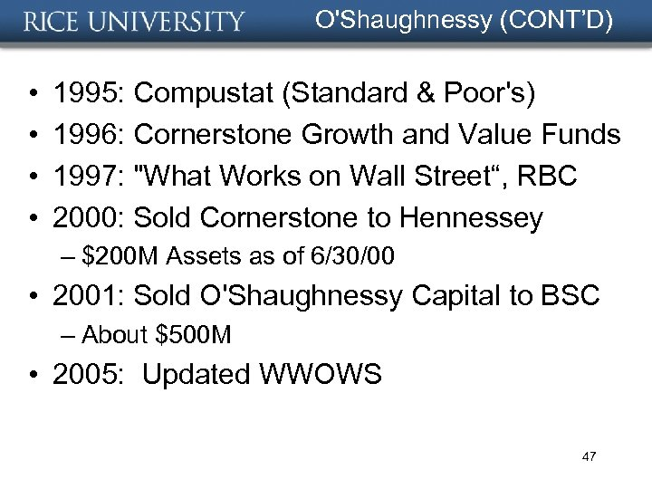 O'Shaughnessy (CONT'D) • • 1995: Compustat (Standard & Poor's) 1996: Cornerstone Growth and Value