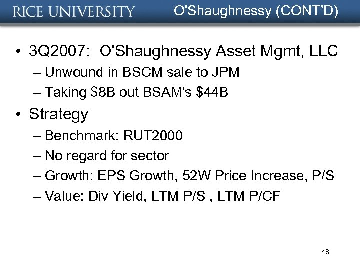 O'Shaughnessy (CONT'D) • 3 Q 2007: O'Shaughnessy Asset Mgmt, LLC – Unwound in BSCM