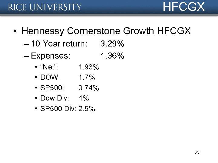 HFCGX • Hennessy Cornerstone Growth HFCGX – 10 Year return: – Expenses: • •