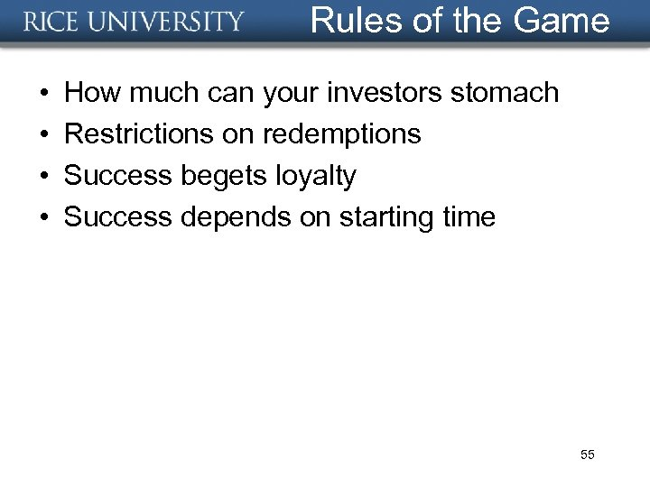 Rules of the Game • • How much can your investors stomach Restrictions on