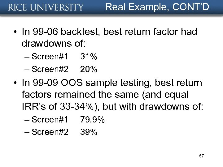 Real Example, CONT'D • In 99 -06 backtest, best return factor had drawdowns of: