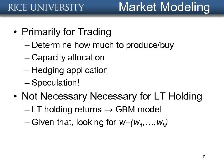 Market Modeling • Primarily for Trading – Determine how much to produce/buy – Capacity