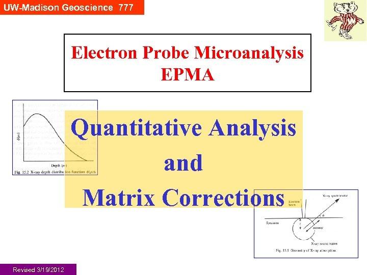UW-Madison Geoscience 777 Electron Probe Microanalysis EPMA Quantitative Analysis and Matrix Corrections Revised 3/19/2012