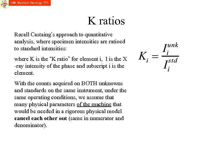 UW- Madison Geology 777 K ratios Recall Castaing's approach to quantitative analysis, where specimen