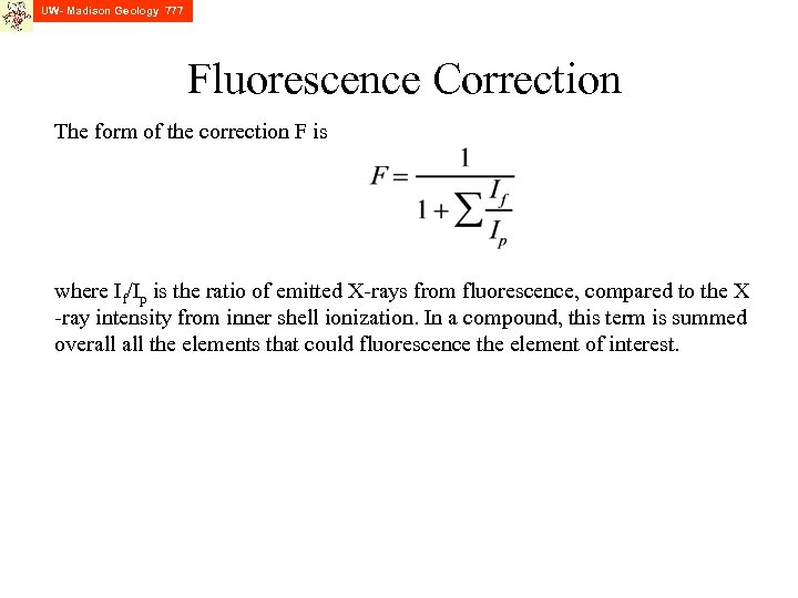UW- Madison Geology 777 Fluorescence Correction The form of the correction F is where