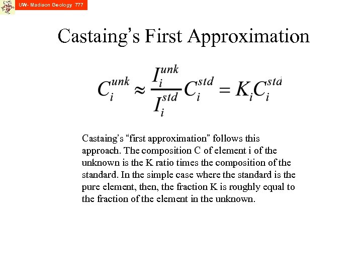 """UW- Madison Geology 777 Castaing's First Approximation Castaing's """"first approximation"""" follows this approach. The"""