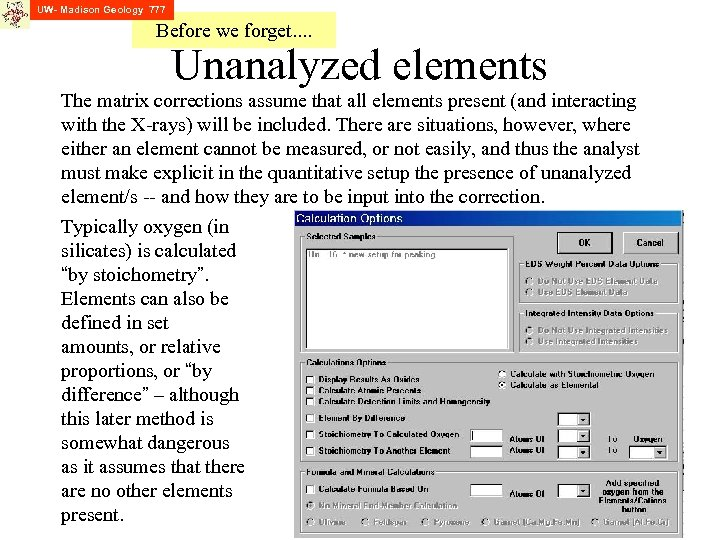 UW- Madison Geology 777 Before we forget. . Unanalyzed elements The matrix corrections assume