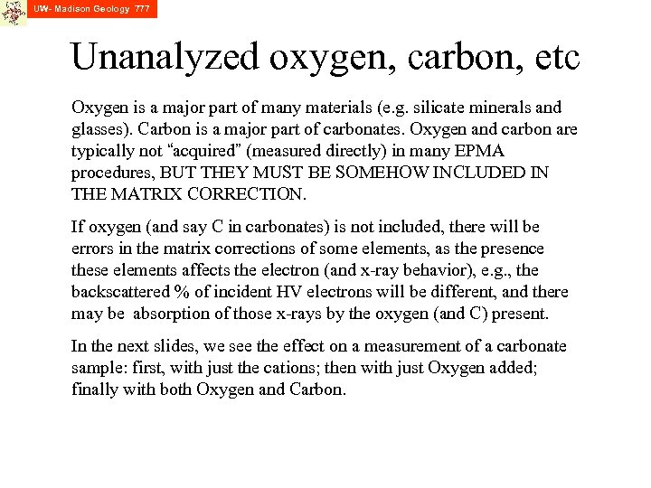 UW- Madison Geology 777 Unanalyzed oxygen, carbon, etc Oxygen is a major part of
