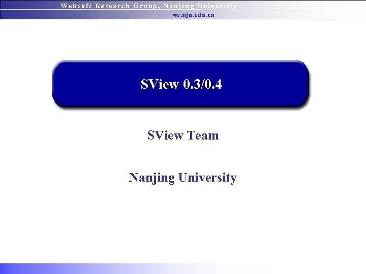 Websoft Research Group, Nanjing University ws. nju. edu. cn SView 0. 3/0. 4 SView