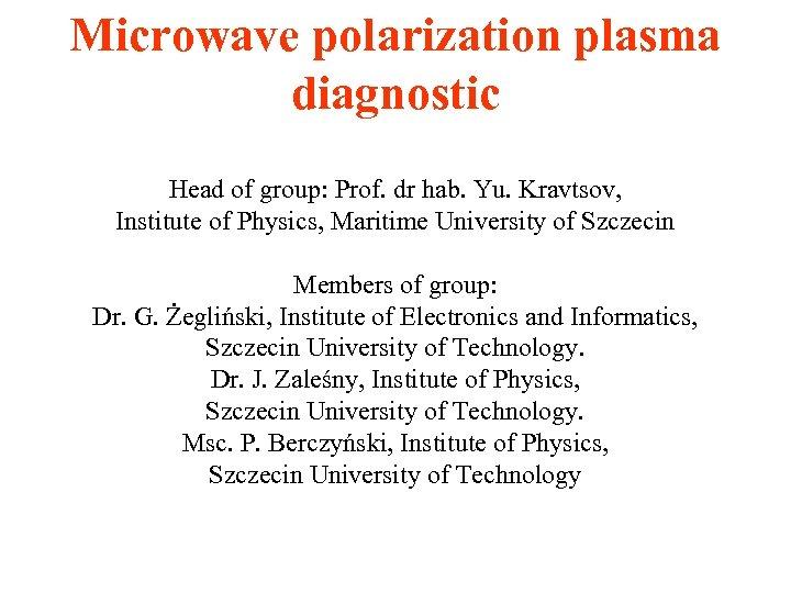 Microwave polarization plasma diagnostic Head of group: Prof. dr hab. Yu. Kravtsov, Institute of