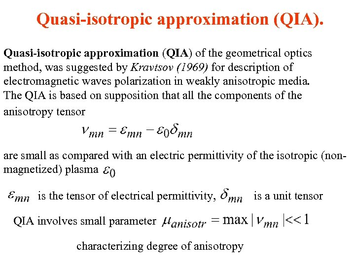 Quasi-isotropic approximation (QIA) of the geometrical optics method, was suggested by Kravtsov (1969) for