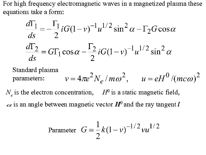 For high frequency electromagnetic waves in a magnetized plasma these equations take a form: