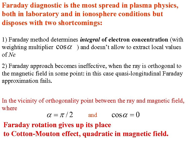 Faraday diagnostic is the most spread in plasma physics, both in laboratory and in