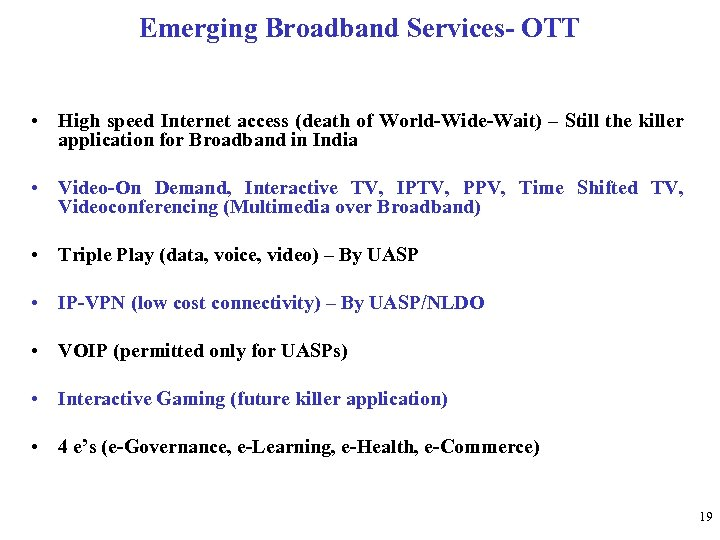 Emerging Broadband Services- OTT • High speed Internet access (death of World-Wide-Wait) – Still