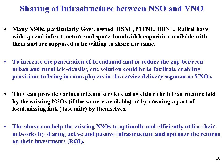 Sharing of Infrastructure between NSO and VNO • Many NSOs, particularly Govt. owned BSNL,