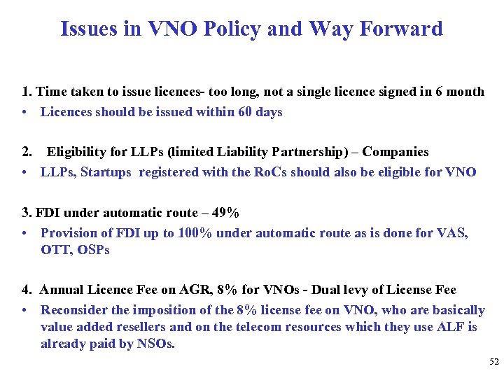 Issues in VNO Policy and Way Forward 1. Time taken to issue licences- too