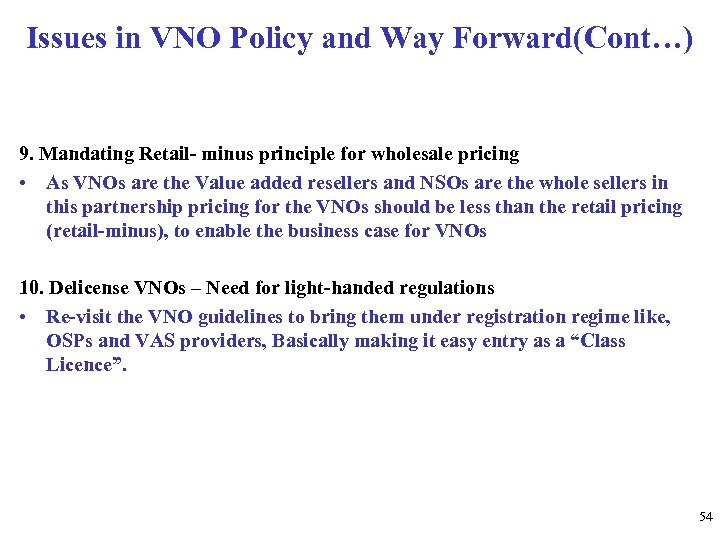 Issues in VNO Policy and Way Forward(Cont…) 9. Mandating Retail- minus principle for wholesale