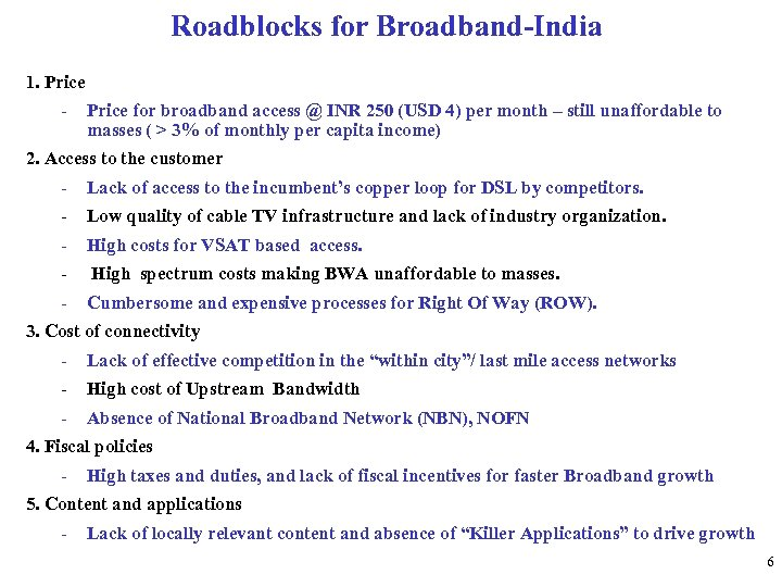 Roadblocks for Broadband-India 1. Price - Price for broadband access @ INR 250 (USD