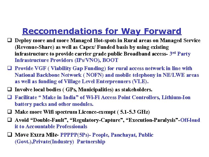 Reccomendations for Way Forward q Deploy more and more Managed Hot-spots in Rural areas