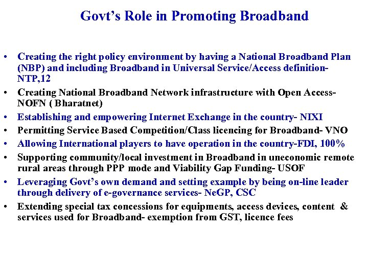 Govt's Role in Promoting Broadband • Creating the right policy environment by having a