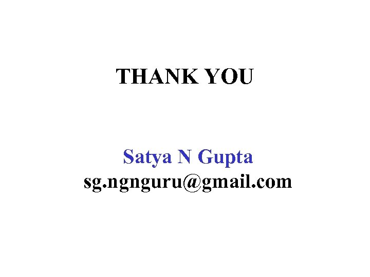 THANK YOU Satya N Gupta sg. ngnguru@gmail. com