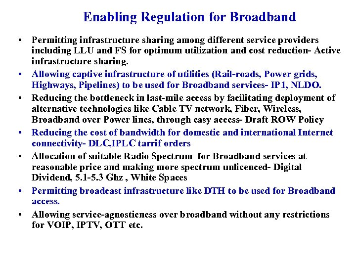 Enabling Regulation for Broadband • Permitting infrastructure sharing among different service providers including LLU