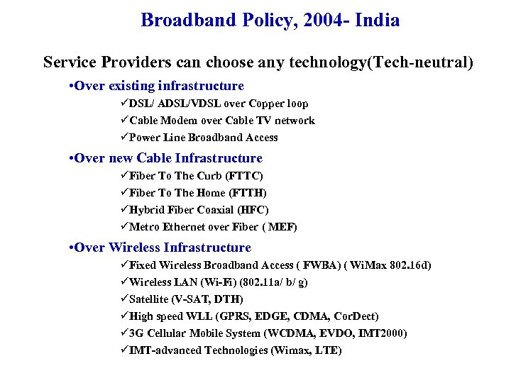 Broadband Policy, 2004 - India Service Providers can choose any technology(Tech-neutral) • Over existing
