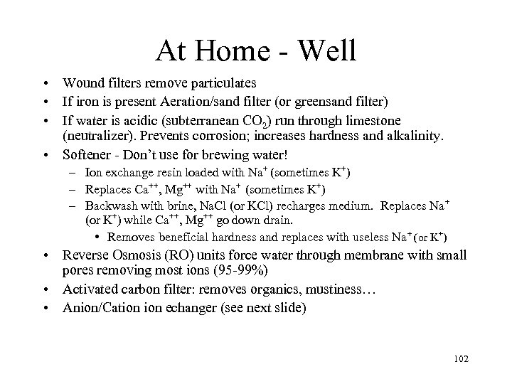 At Home - Well • Wound filters remove particulates • If iron is present