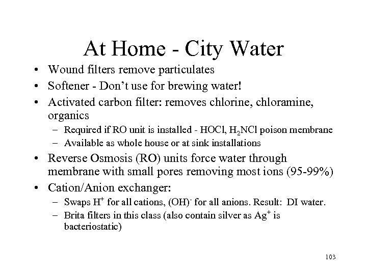At Home - City Water • Wound filters remove particulates • Softener - Don't