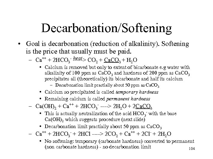 Decarbonation/Softening • Goal is decarbonation (reduction of alkalinity). Softening is the price that usually