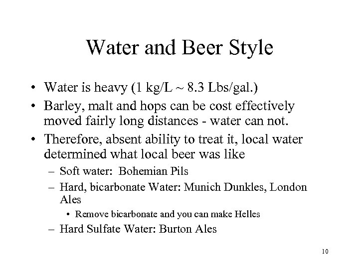 Water and Beer Style • Water is heavy (1 kg/L ~ 8. 3 Lbs/gal.