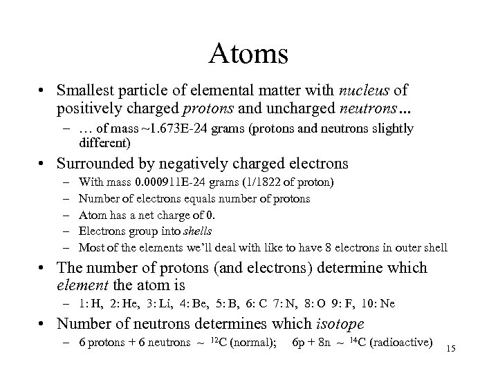 Atoms • Smallest particle of elemental matter with nucleus of positively charged protons and