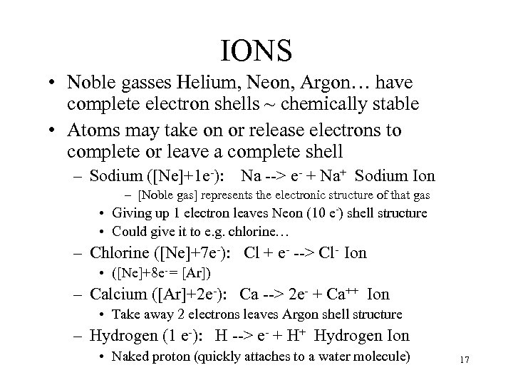 IONS • Noble gasses Helium, Neon, Argon… have complete electron shells ~ chemically stable
