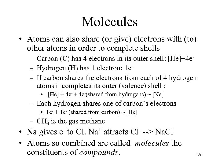 Molecules • Atoms can also share (or give) electrons with (to) other atoms in