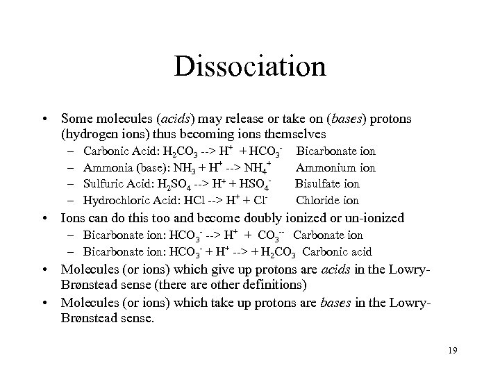Dissociation • Some molecules (acids) may release or take on (bases) protons (hydrogen ions)