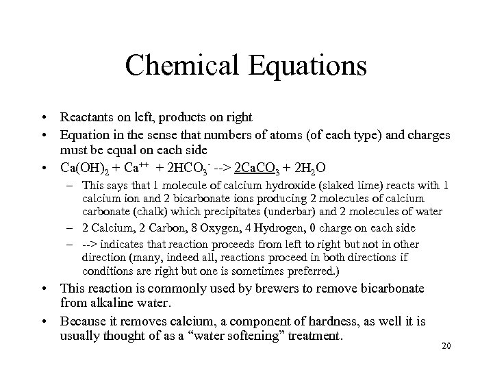 Chemical Equations • Reactants on left, products on right • Equation in the sense